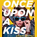 Once Upon a Kiss Audiobook by Robin Palmer Narrated by Bailey Carr