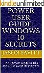 Power User Guide: Windows 10 Secrets:...