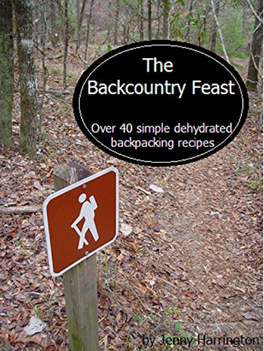 The Backcountry Feast: Over 40 Simple Dehydrated Backpacking Recipes by Jenny Harrington