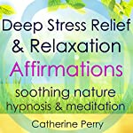 Deep Stress Relief & Relaxation Affirmations: Calm Anxiety with Soothing Nature Hypnosis & Meditation | Joel Thielke