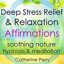 Deep Stress Relief & Relaxation Affirmations: Calm Anxiety with Soothing Nature Hypnosis & Meditation Speech by Joel Thielke Narrated by Catherine Perry