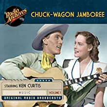 Chuck-Wagon Jamboree, Volume 1 Radio/TV Program Auteur(s) :  Radio Archives Narrateur(s) :  full cast