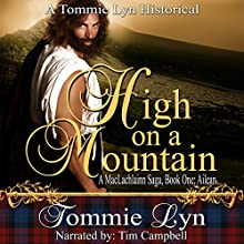 High on a Mountain: A MacLachlainn Saga, Book One: Ailean (       UNABRIDGED) by Tommie Lyn Narrated by Tim Campbell