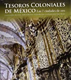 img - for Tesoros coloniales de Mexico / Colonial Treasures of Mexico: Las 7 ciudades de oro / The 7 Cities of Gold (Spanish Edition) book / textbook / text book