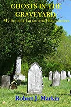 Ghosts in the Graveyard My Scariest Paranormal Encounters
