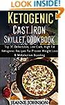Ketogenic Cast Iron Skillet Cookbook:...