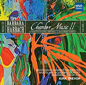 Music of Barbara Harbach, V.4: Chamber Music II - String Orchestra, Ensemble & Woodwind Quintet