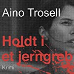 Holdt i et jerngreb   Aino Trosell
