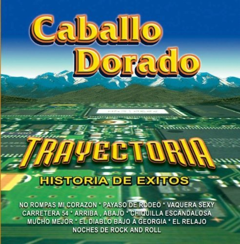 Caballo Dorado - Trayectoria: Historia De Exitos - Zortam Music