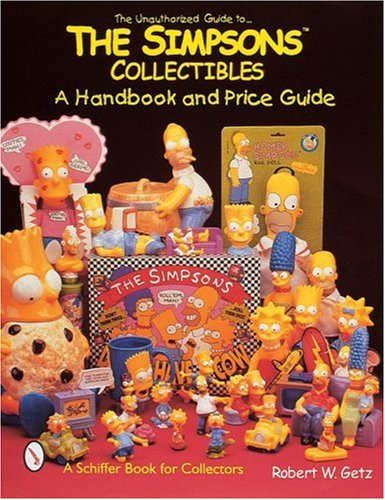 The Unauthorized Guide to the Simpsons Collectibles: A Handbook and Price Guide (A Schiffer Book for Collectors)