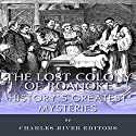 History's Greatest Mysteries: The Lost Colony of Roanoke Audiobook by  Charles River Editors Narrated by Kadee Coppinger