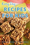 Kids Recipes: Nutritious and Delicious Recipes Kids will Love (Everyday Recipes)