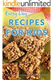 Kids Recipes: Nutritious and Delicious Recipes Your Kids will Beg for Day After Day (Everyday Recipes) (English Edition)