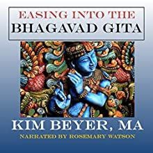 Easing into the Bhagavad Gita Audiobook by Kim Beyer Narrated by Rosemary Watson
