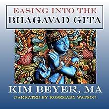 Easing into the Bhagavad Gita | Livre audio Auteur(s) : Kim Beyer Narrateur(s) : Rosemary Watson