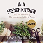 In a French Kitchen: Tales and Traditions of Everyday Home Cooking in France | Susan Herrmann Loomis
