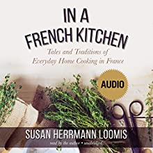 In a French Kitchen: Tales and Traditions of Everyday Home Cooking in France (       UNABRIDGED) by Susan Herrmann Loomis Narrated by Susan Herrmann Loomis
