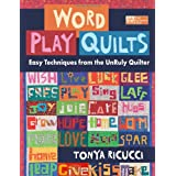Word Play Quilts: Easy Techniques from the UnRuly Quilter ~ Tonya Ricucci