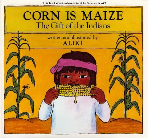 Corn Is Maize: The Gift of the Indians (Let's-Read-and-Find-Out Science Books)