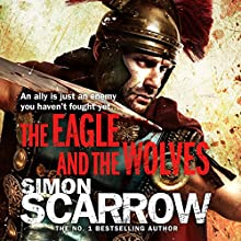 The Eagle and the Wolves (Eagles of the Empire 4): Cato & Macro: Book 4 | Livre audio Auteur(s) : Simon Scarrow Narrateur(s) : Jonathan Keeble