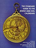 img - for The Standard Guide to the Jewish and Civil Calendars: A Parallel Jewish and Civil Calendar from 1899 to 2050 With Parashiyyot and Haftarot and Candle-Lighting Times for Selected Cities book / textbook / text book