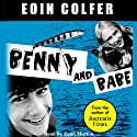 Benny and Babe (       UNABRIDGED) by Eoin Colfer Narrated by Euan Morton