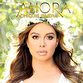 Amazon.com: Ahora: Chiquis Rivera: MP3 Downloads