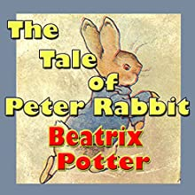 The Tale of Peter Rabbit (       UNABRIDGED) by Beatrix Potter Narrated by Jennifer M. Dixon