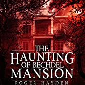 The Haunting of Bechdel Mansion: A Haunted House Mystery, Book 2 | Roger Hayden