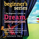 Beginner's Guide to Dream Interpretation: Uncover the Hidden Riches of Your Dreams with Jungian Analyst (       UNABRIDGED) by Clarissa Pinkola Estes Narrated by Clarissa Pinkola Estes