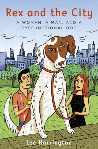 Rex and the City: A Woman, a Man, and a Dysfunctional Dog