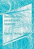 Berliner Atlas paradoxaler Mobilit�t