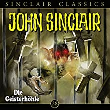 Die Geisterhöhle (John Sinclair Classics 28) Hörspiel von Jason Dark Gesprochen von: Dietmar Wunder, Alexandra Lange