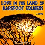 Love in the Land of Barefoot Soldiers: A Novel | Frances Vieta