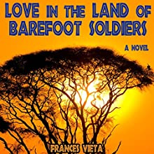 Love in the Land of Barefoot Soldiers: A Novel (       UNABRIDGED) by Frances Vieta Narrated by Robin Miles