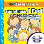 Kids Learn Spanish: Sometimes I Feel (Feelings): A Veces Me Siento | Kim Mitzo Thompson,Karen Mitzo Hilderbrand, Twin Sisters