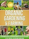 Organic Gardening & farming: A Beginners Guide To Growing Organic Food The Easy Way & Pest Control For Organic Gardening