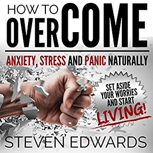 How to Overcome Anxiety, Stress and Panic Naturally Audiobook