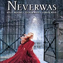 Neverwas (       UNABRIDGED) by Kelly Moore, Larkin Reed Narrated by Tucker Reed