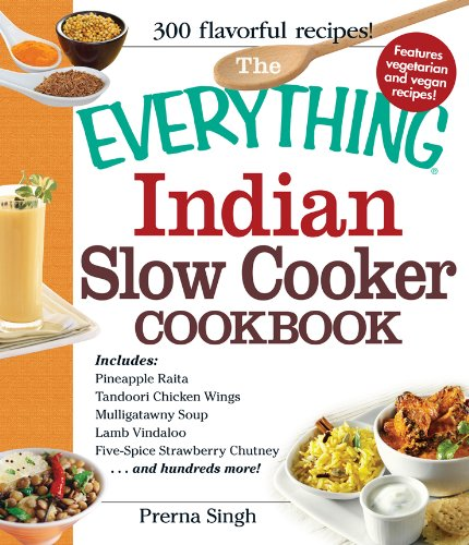 The Everything Indian Slow Cooker Cookbook: Includes Pineapple Raita, Tandoori Chicken Wings, Mulligatawny Soup, Lamb Vindaloo, Five-Spice Strawberry Chutney...and hundreds more! (Everything®) by Prerna Singh