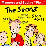 "Children's Books: THE SECRET (Fun Bedtime Story/Picture Book About Manners and Saying ""Please"" for Beginner Readers, Ages 2-7) (Happy Children's Series 3)"