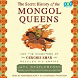 img - for The Secret History of the Mongol Queens: How the Daughters of Genghis Khan Rescued His Empire book / textbook / text book