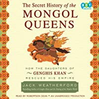 The Secret History of the Mongol Queens: How the Daughters of Genghis Khan Rescued His Empire (       UNABRIDGED) by Jack Weatherford Narrated by Robertson Dean