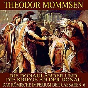 Die Donauländer und die Kriege an der Donau (Das Römische Imperium der Caesaren 6) Hörbuch