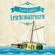 Leichtmatrosen Hörbuch von Tom Liehr Gesprochen von: Steffen Groth