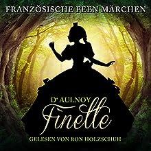 Finette (Französische Feenmärchen) Hörbuch von Marie Catherine D'Aulnoy Gesprochen von: Ron Holzschuh