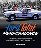 Ford Total Performance: The Complete History of Ford's High-Performance Street and Race Cars