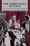 img - for The Arrogance of Race: Historical Perspectives on Slavery, Racism, and Social Inequality book / textbook / text book