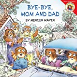Bye-Bye, Mom and Dad (0060539453) by Mayer, Mercer