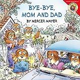 Bye-Bye, Mom and Dad (0060539453) by Mayer, Mercer